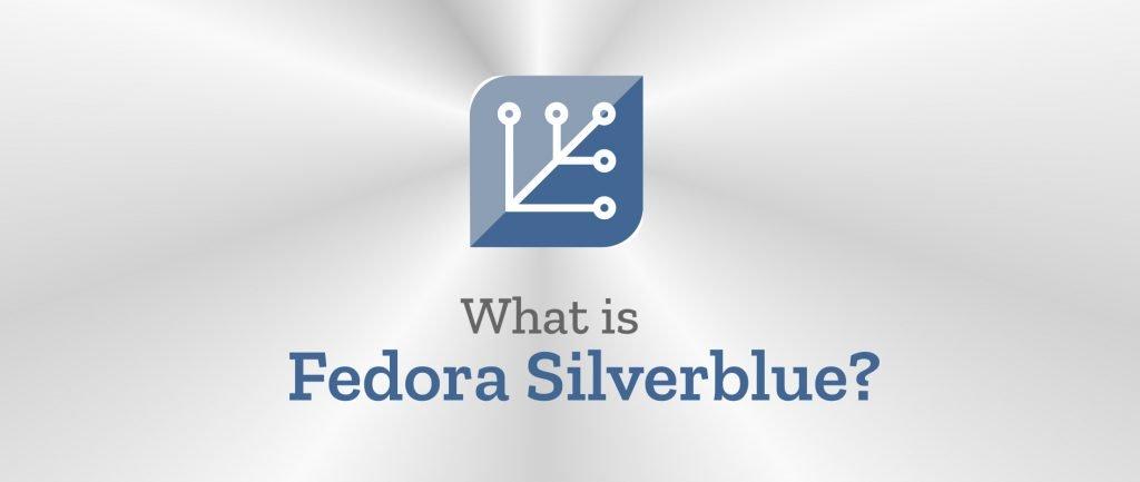 รู้จัก Fedora Silverblue กับแนวคิด OS แก้ไขไม่ได้ (Immutable OS) ที่ใช้ในเดสก์ท็อป